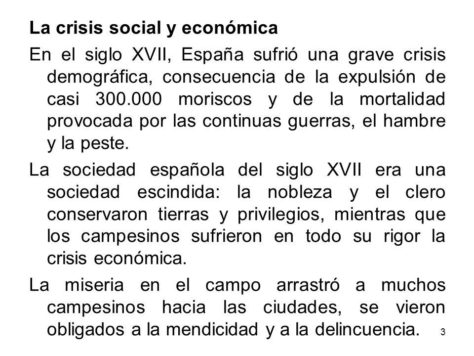 3 La crisis social y económica En el siglo XVII, España sufrió una grave crisis demográfica, consecuencia de la expulsión de casi 300.000 moriscos y d