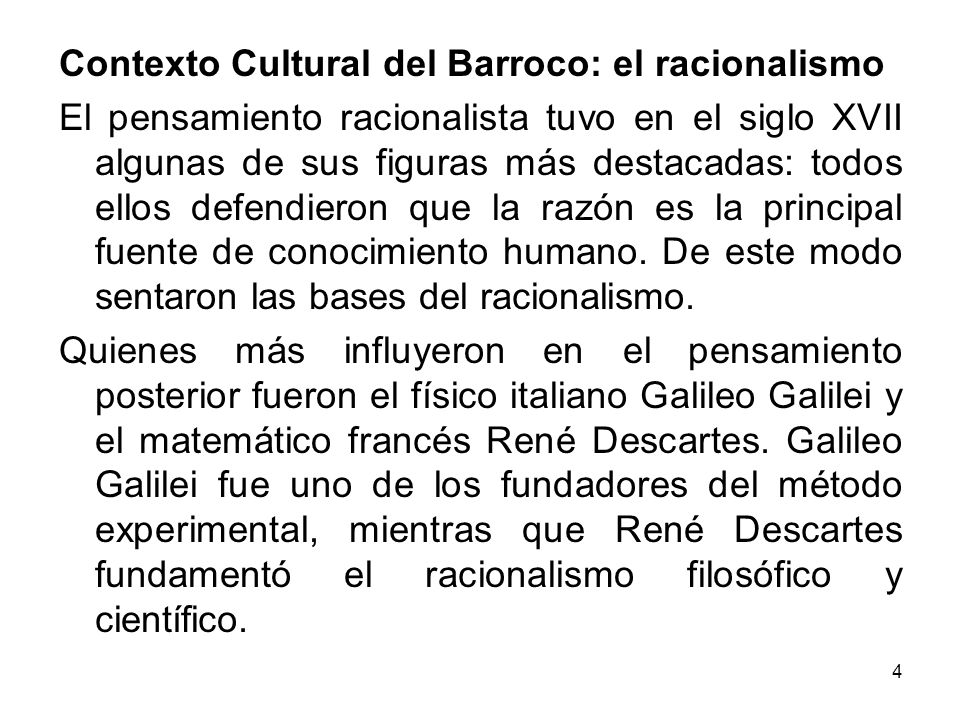 4 Contexto Cultural del Barroco: el racionalismo El pensamiento racionalista tuvo en el siglo XVII algunas de sus figuras más destacadas: todos ellos