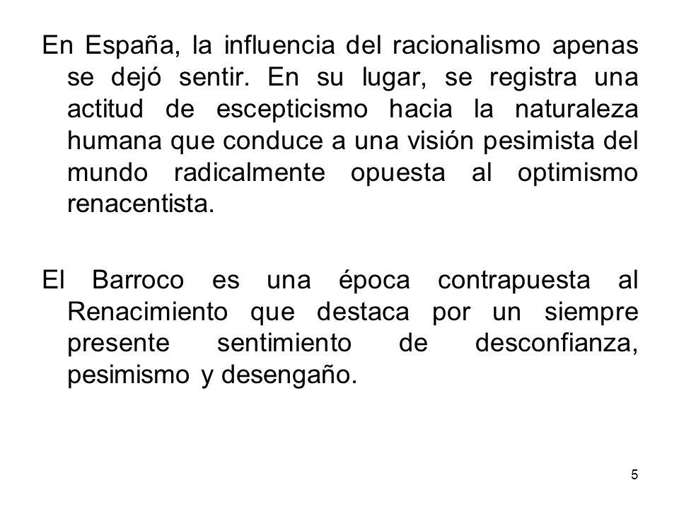 5 En España, la influencia del racionalismo apenas se dejó sentir. En su lugar, se registra una actitud de escepticismo hacia la naturaleza humana que