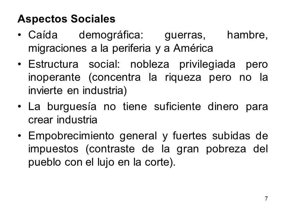 7 Aspectos Sociales Caída demográfica: guerras, hambre, migraciones a la periferia y a América Estructura social: nobleza privilegiada pero inoperante