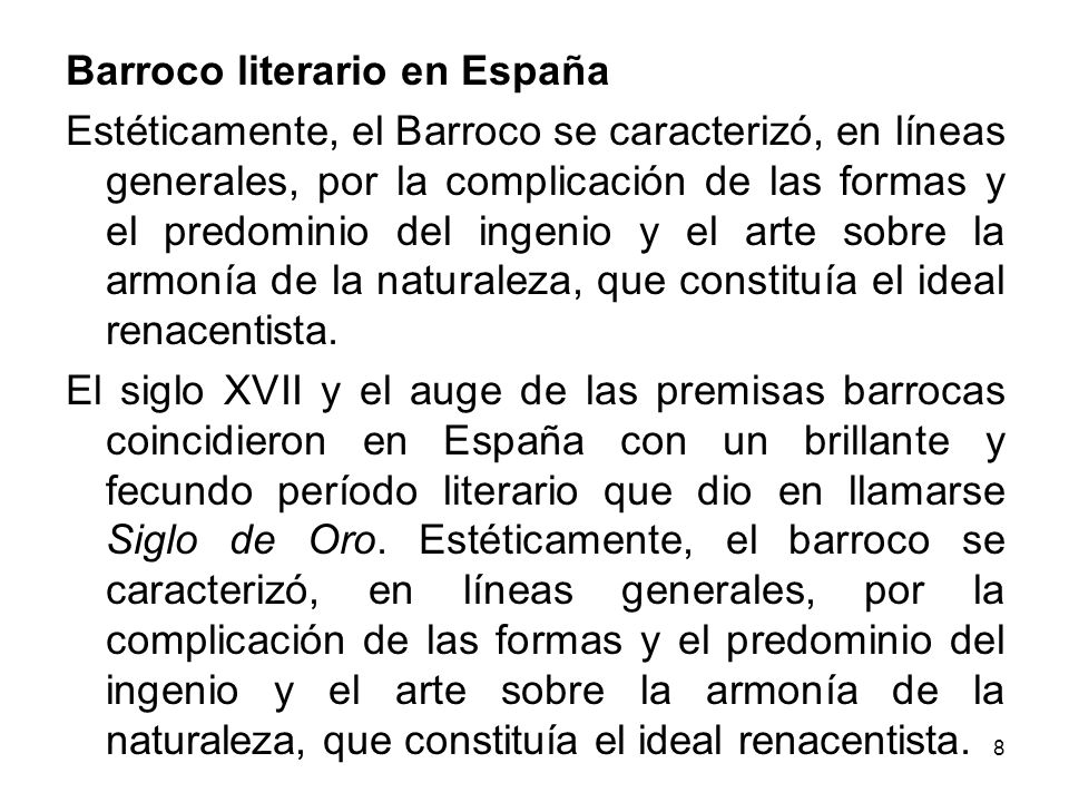 8 Barroco literario en España Estéticamente, el Barroco se caracterizó, en líneas generales, por la complicación de las formas y el predominio del ing