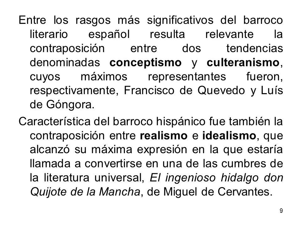 9 Entre los rasgos más significativos del barroco literario español resulta relevante la contraposición entre dos tendencias denominadas conceptismo y