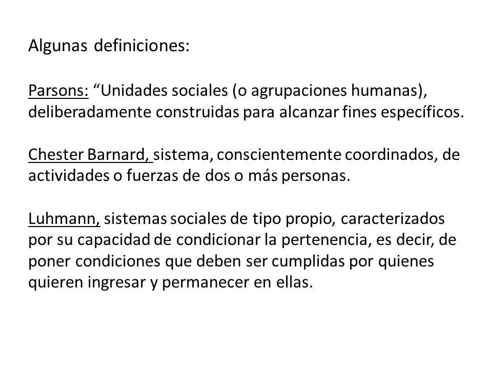 Algunas definiciones: Parsons: Unidades sociales (o agrupaciones humanas), deliberadamente construidas para alcanzar fines específicos. Chester Barnar