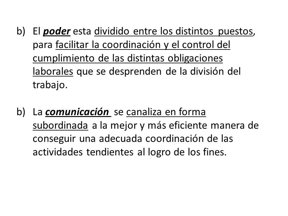 b)El poder esta dividido entre los distintos puestos, para facilitar la coordinación y el control del cumplimiento de las distintas obligaciones labor