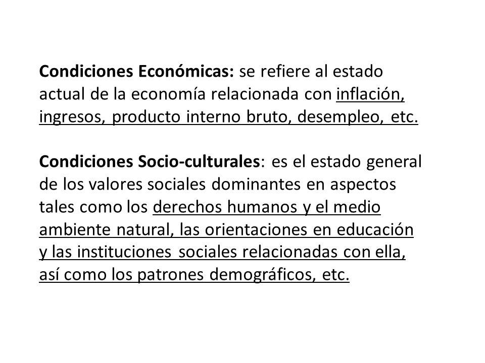 Condiciones Económicas: se refiere al estado actual de la economía relacionada con inflación, ingresos, producto interno bruto, desempleo, etc. Condic