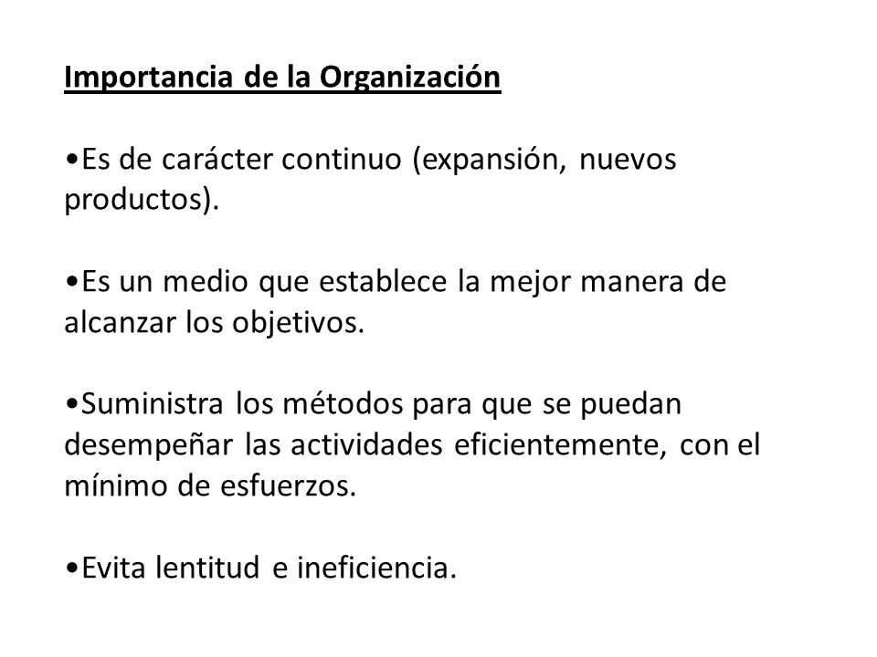 Importancia de la Organización Es de carácter continuo (expansión, nuevos productos). Es un medio que establece la mejor manera de alcanzar los objeti