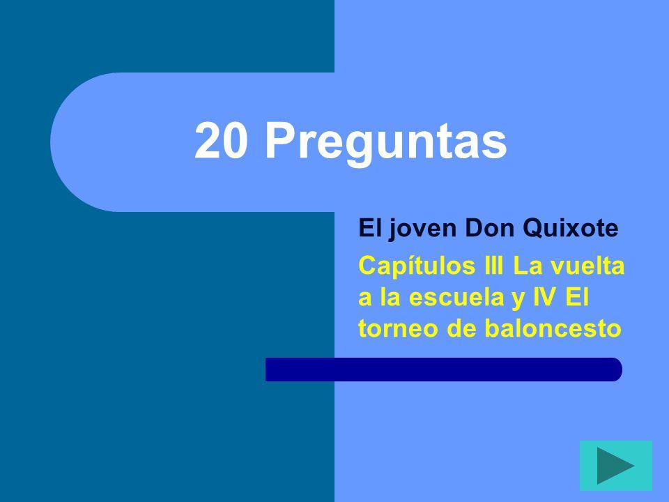 20 Preguntas El joven Don Quixote Capítulos III La vuelta a la escuela y IV El torneo de baloncesto