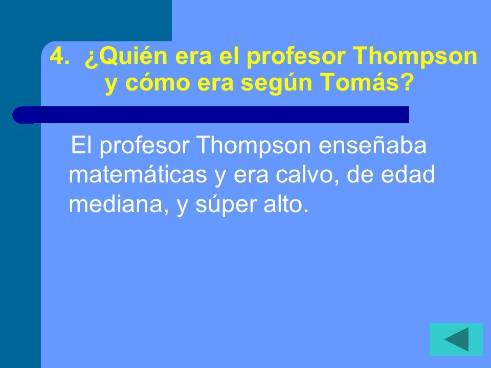 4.¿Quién era el profesor Thompson y cómo era según Tomás.