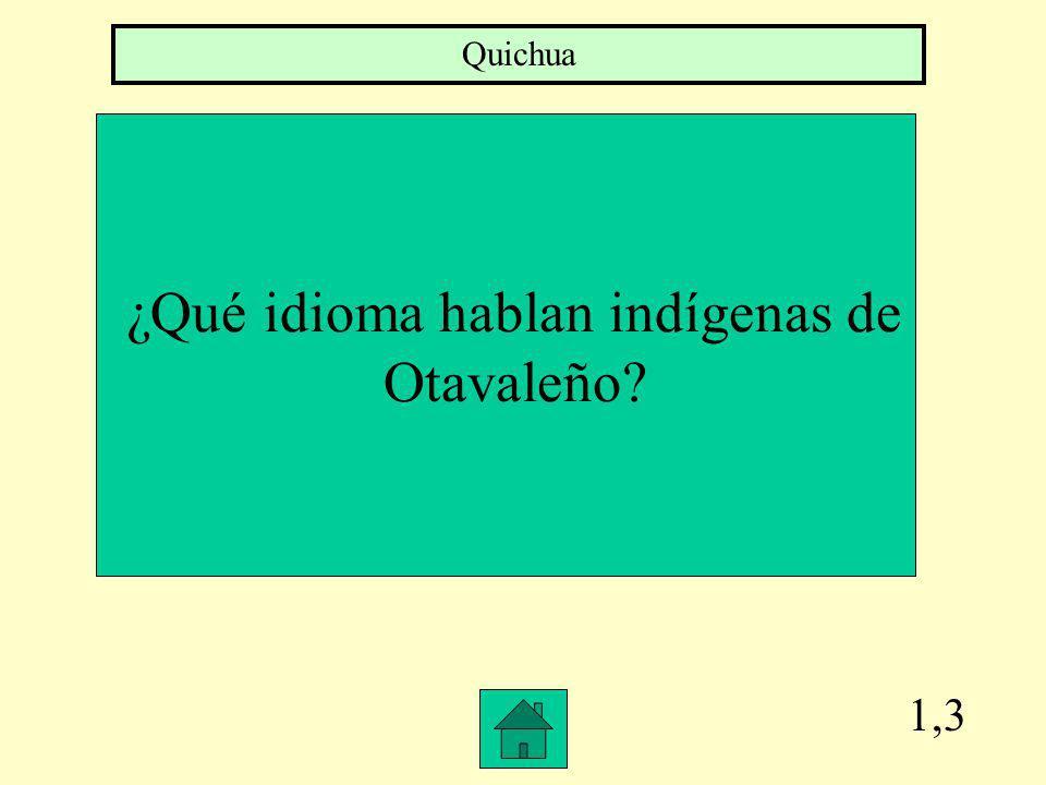 1,3 Quichua ¿Qué idioma hablan indígenas de Otavaleño?