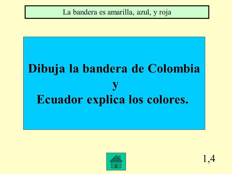 1,4 Dibuja la bandera de Colombia y Ecuador explica los colores.