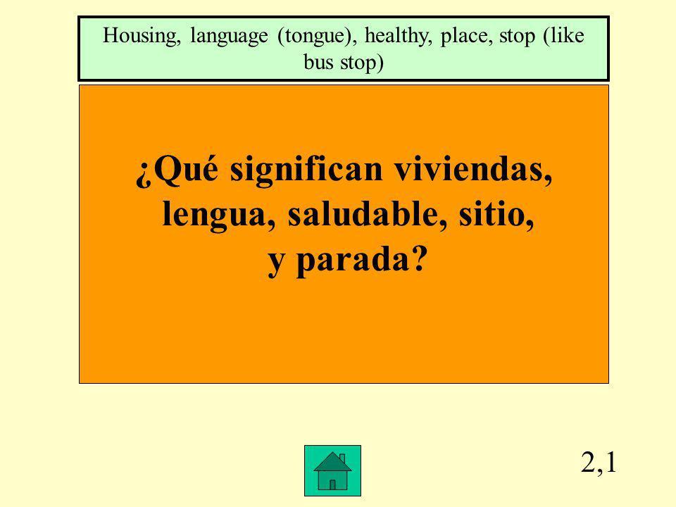 2,1 ¿Qué significan viviendas, lengua, saludable, sitio, y parada.