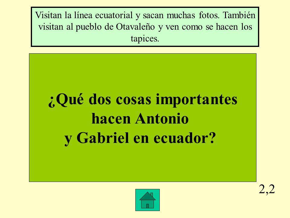2,2 ¿Qué dos cosas importantes hacen Antonio y Gabriel en ecuador.