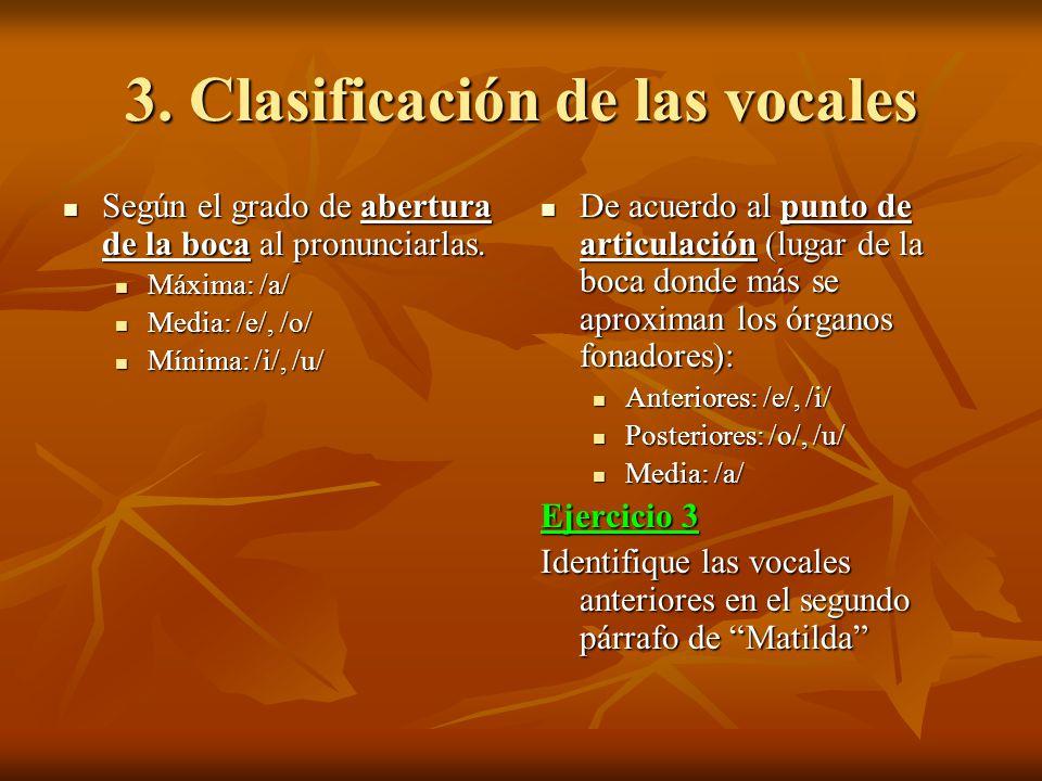 3. Clasificación de las vocales Según el grado de abertura de la boca al pronunciarlas. Según el grado de abertura de la boca al pronunciarlas. Máxima
