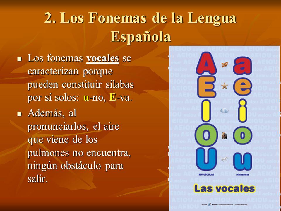 2. Los Fonemas de la Lengua Española Los fonemas vocales se caracterizan porque pueden constituir sílabas por sí solos: u-no, E-va. Los fonemas vocale