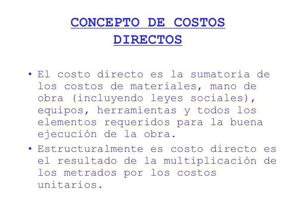 CONCEPTO DE COSTOS DIRECTOS El costo directo es la sumatoria de los costos de materiales, mano de obra (incluyendo leyes sociales), equipos, herramien