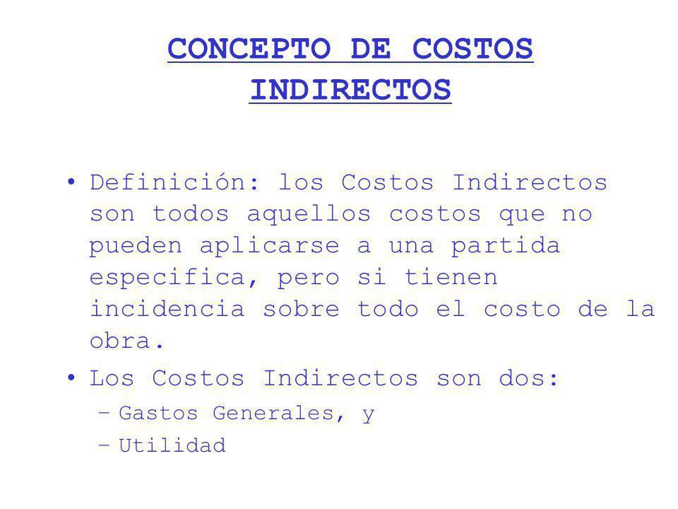 CONCEPTO DE COSTOS INDIRECTOS Definición: los Costos Indirectos son todos aquellos costos que no pueden aplicarse a una partida especifica, pero si ti