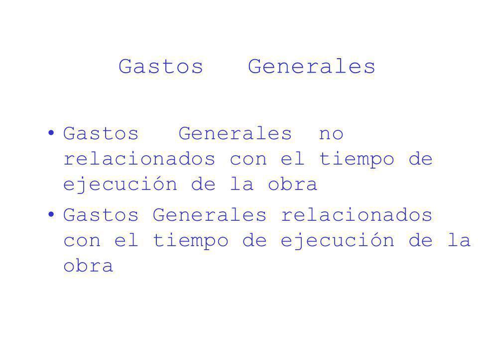 Gastos Generales Gastos Generales no relacionados con el tiempo de ejecución de la obra Gastos Generales relacionados con el tiempo de ejecución de la