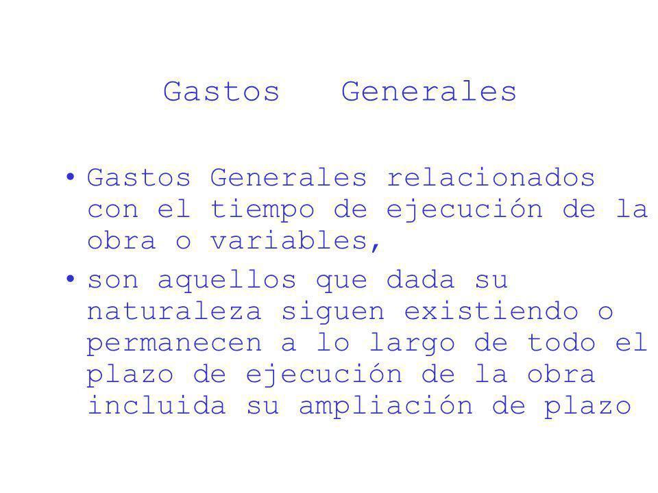 Gastos Generales Gastos Generales relacionados con el tiempo de ejecución de la obra o variables, son aquellos que dada su naturaleza siguen existiend