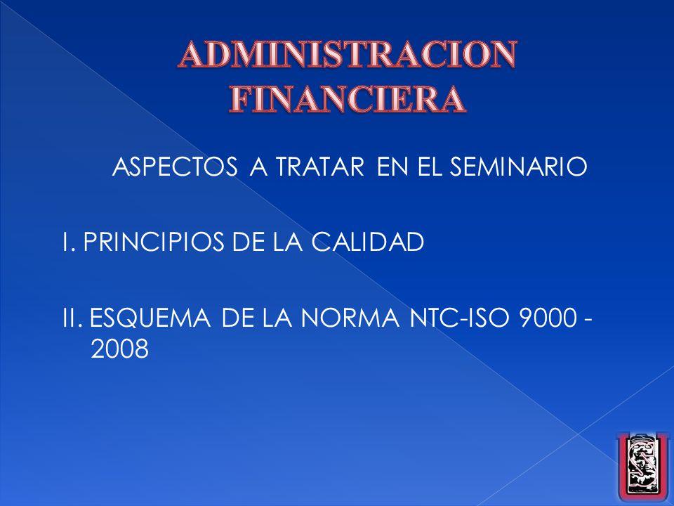 ASPECTOS A TRATAR EN EL SEMINARIO I. PRINCIPIOS DE LA CALIDAD II. ESQUEMA DE LA NORMA NTC-ISO 9000 - 2008