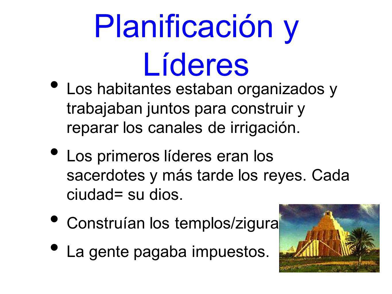 Planificación y Líderes Los habitantes estaban organizados y trabajaban juntos para construir y reparar los canales de irrigación. Los primeros lídere