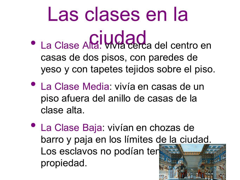 Las clases en la ciudad La Clase Alta: vivía cerca del centro en casas de dos pisos, con paredes de yeso y con tapetes tejidos sobre el piso. La Clase