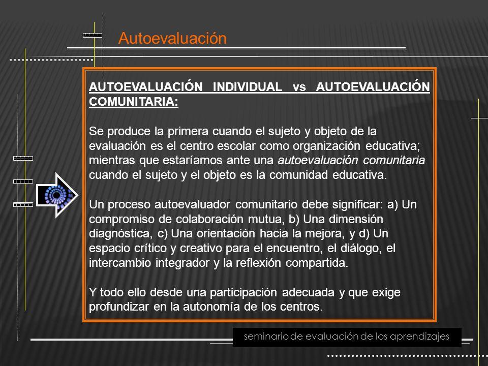 Autoevaluación seminario de evaluación de los aprendizajes AUTOEVALUACIÓN INDIVIDUAL vs AUTOEVALUACIÓN COMUNITARIA: Se produce la primera cuando el su