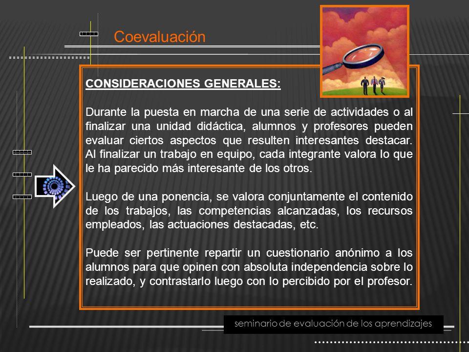 Coevaluación seminario de evaluación de los aprendizajes CONSIDERACIONES GENERALES: Durante la puesta en marcha de una serie de actividades o al final