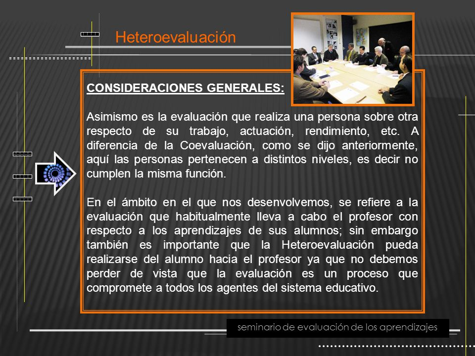 Heteroevaluación seminario de evaluación de los aprendizajes CONSIDERACIONES GENERALES: Asimismo es la evaluación que realiza una persona sobre otra r