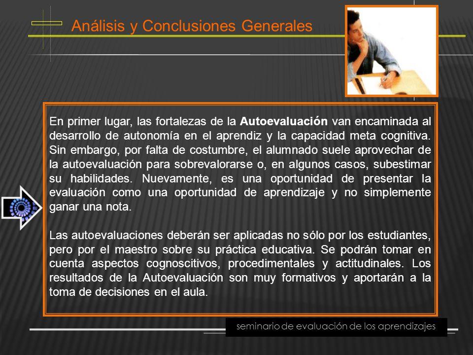 Análisis y Conclusiones Generales seminario de evaluación de los aprendizajes En primer lugar, las fortalezas de la Autoevaluación van encaminada al d