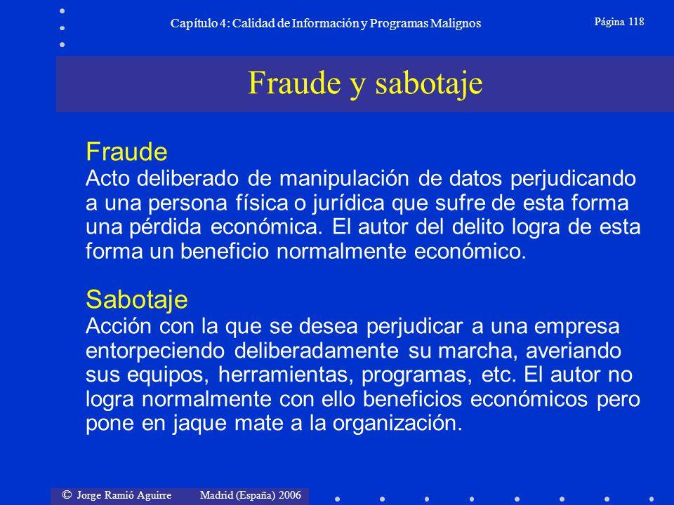 © Jorge Ramió Aguirre Madrid (España) 2006 Página 118 Capítulo 4: Calidad de Información y Programas Malignos Fraude Acto deliberado de manipulación d