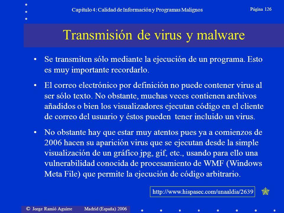 © Jorge Ramió Aguirre Madrid (España) 2006 Página 126 Capítulo 4: Calidad de Información y Programas Malignos Se transmiten sólo mediante la ejecución