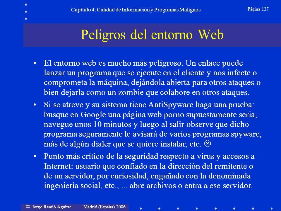 © Jorge Ramió Aguirre Madrid (España) 2006 Página 127 Capítulo 4: Calidad de Información y Programas Malignos El entorno web es mucho más peligroso. U