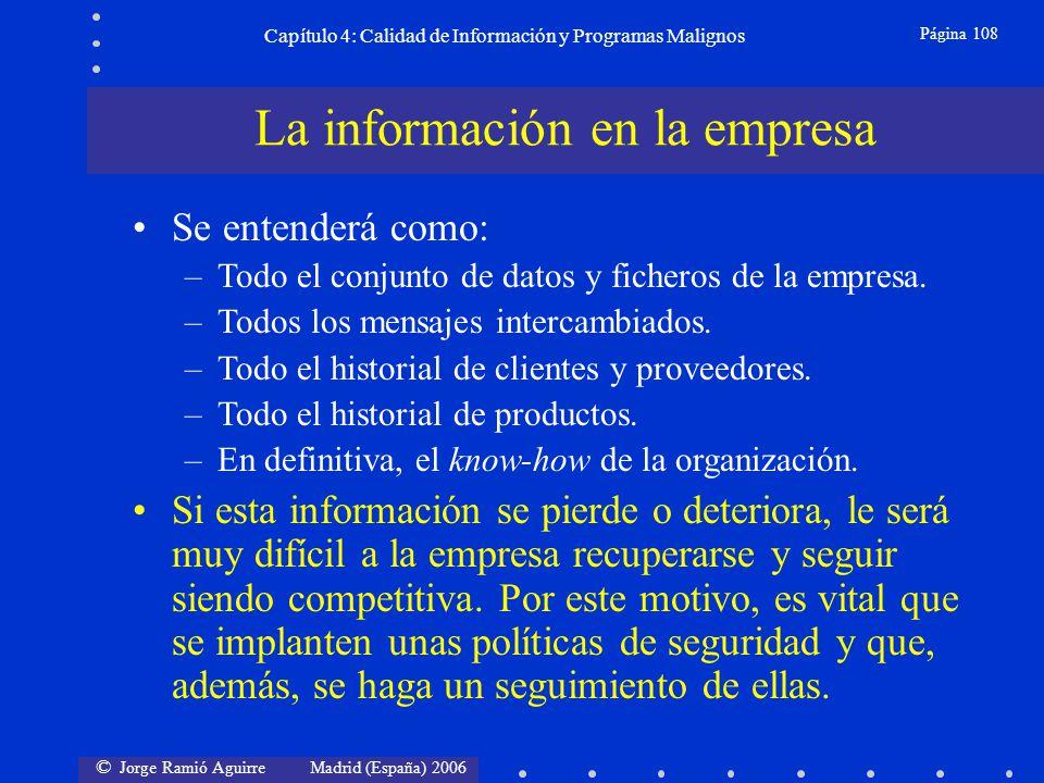 © Jorge Ramió Aguirre Madrid (España) 2006 Página 108 Capítulo 4: Calidad de Información y Programas Malignos Se entenderá como: –Todo el conjunto de