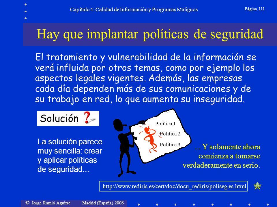 © Jorge Ramió Aguirre Madrid (España) 2006 Página 111 Capítulo 4: Calidad de Información y Programas Malignos La solución parece muy sencilla: crear y