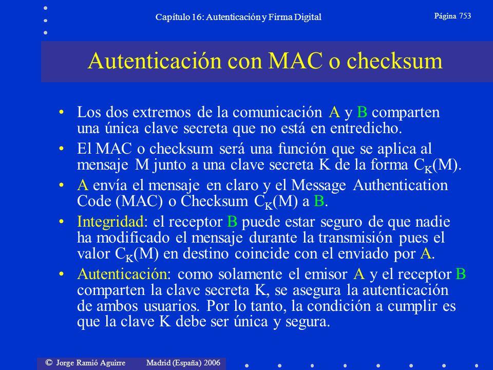© Jorge Ramió Aguirre Madrid (España) 2006 Capítulo 16: Autenticación y Firma Digital Página 753 Autenticación con MAC o checksum Los dos extremos de