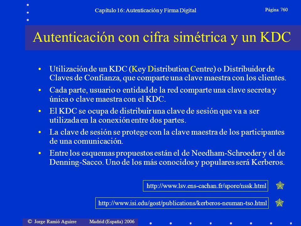 © Jorge Ramió Aguirre Madrid (España) 2006 Capítulo 16: Autenticación y Firma Digital Página 760 Utilización de un KDC (Key Distribution Centre) o Dis