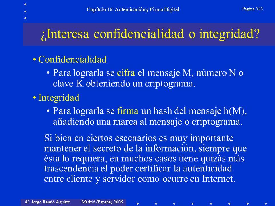 © Jorge Ramió Aguirre Madrid (España) 2006 Capítulo 16: Autenticación y Firma Digital Página 745 ¿Interesa confidencialidad o integridad? Si bien en c