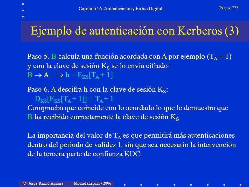 © Jorge Ramió Aguirre Madrid (España) 2006 Capítulo 16: Autenticación y Firma Digital Página 772 Ejemplo de autenticación con Kerberos (3) Paso 5. B c