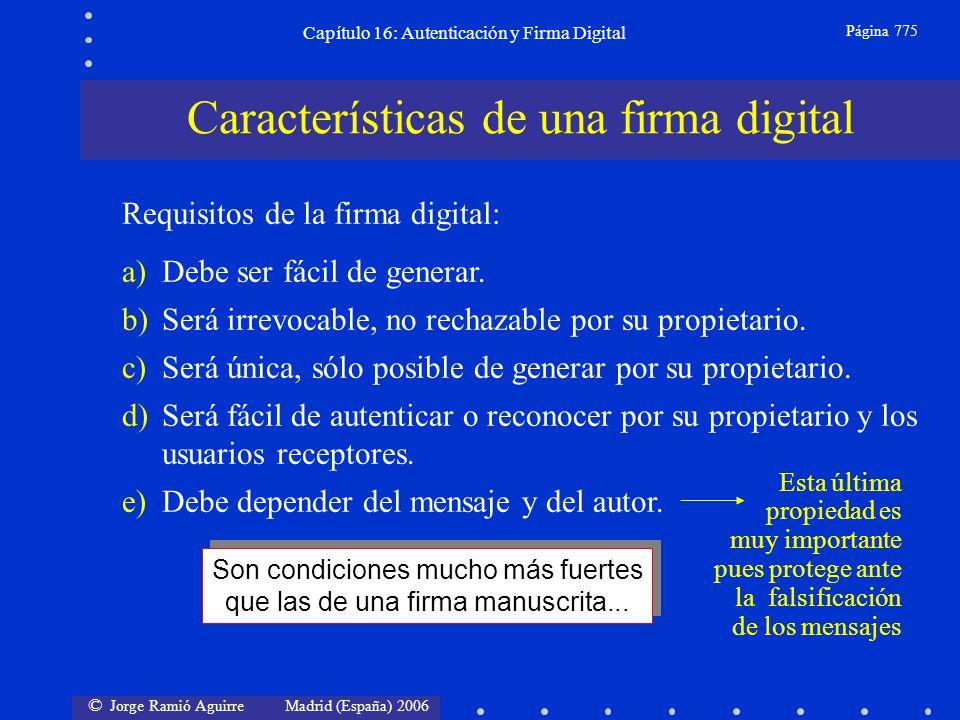 © Jorge Ramió Aguirre Madrid (España) 2006 Capítulo 16: Autenticación y Firma Digital Página 775 Son condiciones mucho más fuertes que las de una firm