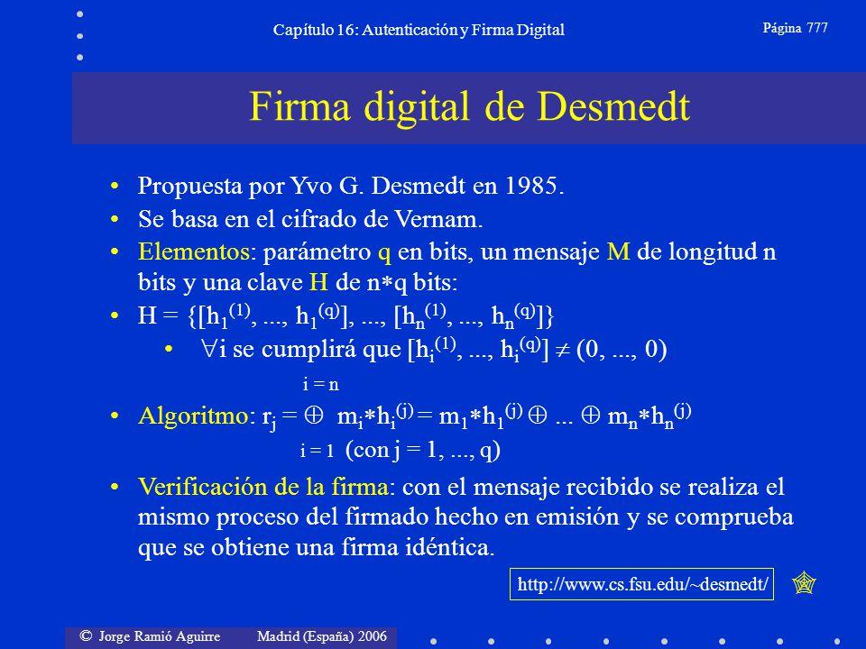 © Jorge Ramió Aguirre Madrid (España) 2006 Capítulo 16: Autenticación y Firma Digital Página 777 Firma digital de Desmedt Propuesta por Yvo G. Desmedt