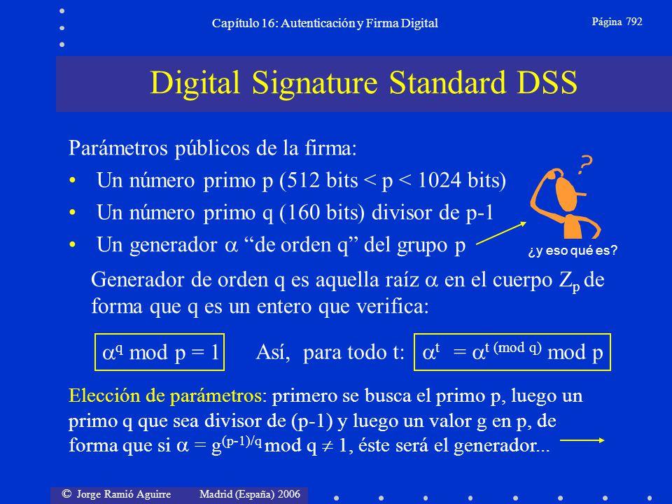 © Jorge Ramió Aguirre Madrid (España) 2006 Capítulo 16: Autenticación y Firma Digital Página 792 Parámetros públicos de la firma: Un número primo p (5
