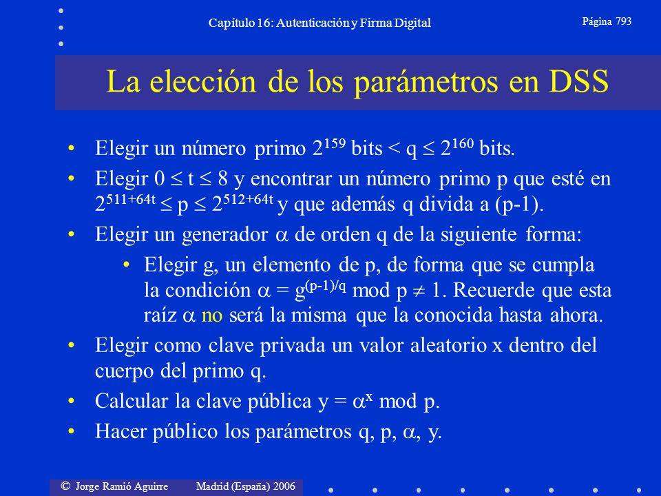 © Jorge Ramió Aguirre Madrid (España) 2006 Capítulo 16: Autenticación y Firma Digital Página 793 Elegir un número primo 2 159 bits < q 2 160 bits. Ele
