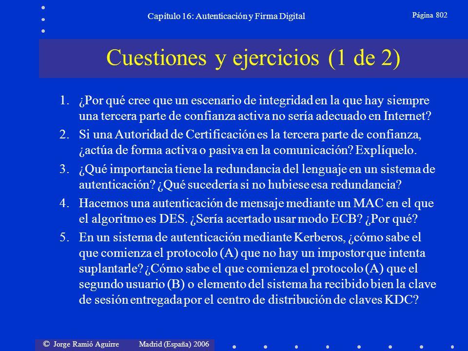 © Jorge Ramió Aguirre Madrid (España) 2006 Capítulo 16: Autenticación y Firma Digital Página 802 Cuestiones y ejercicios (1 de 2) 1.¿Por qué cree que