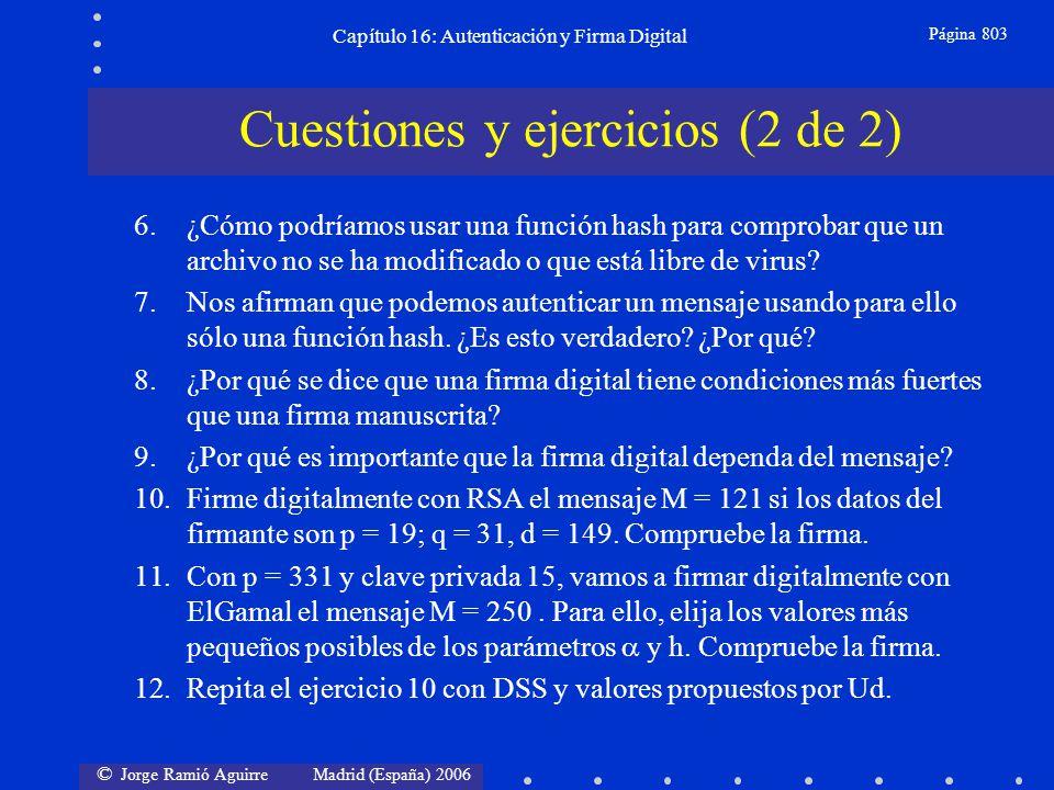 © Jorge Ramió Aguirre Madrid (España) 2006 Capítulo 16: Autenticación y Firma Digital Página 803 Cuestiones y ejercicios (2 de 2) 6.¿Cómo podríamos us