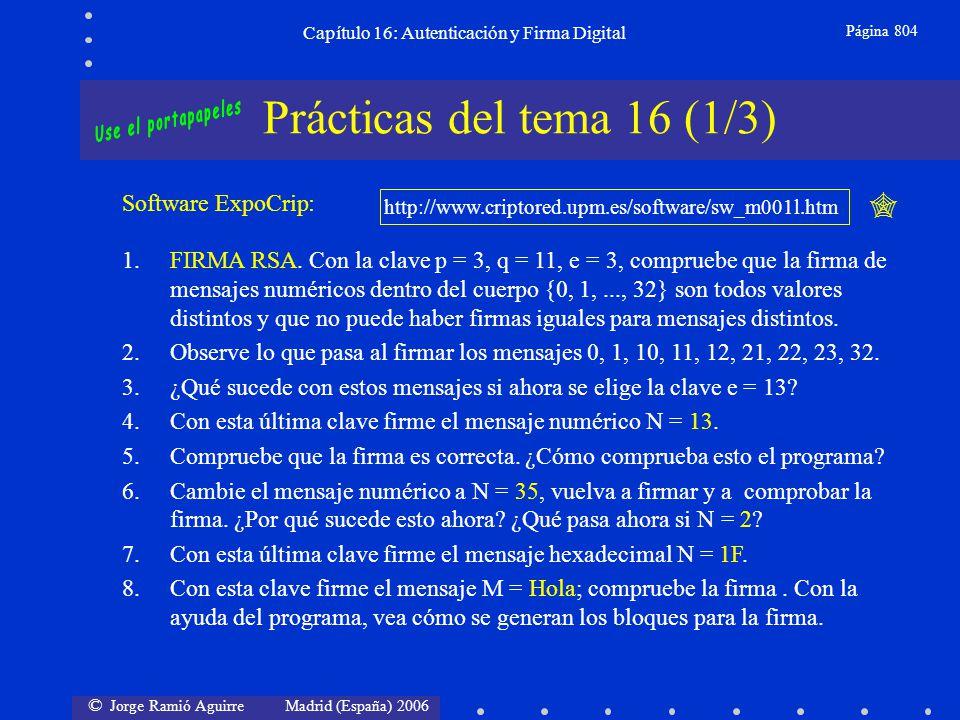 © Jorge Ramió Aguirre Madrid (España) 2006 Capítulo 16: Autenticación y Firma Digital Página 804 Prácticas del tema 16 (1/3) Software ExpoCrip: http:/