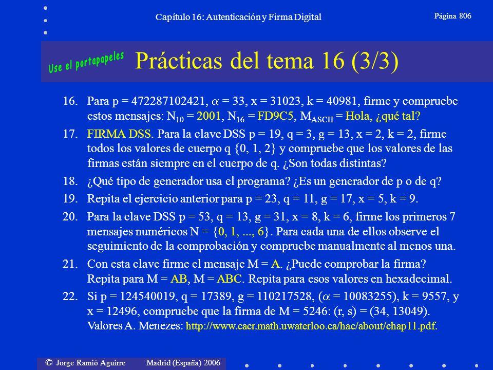 © Jorge Ramió Aguirre Madrid (España) 2006 Capítulo 16: Autenticación y Firma Digital Página 806 Prácticas del tema 16 (3/3) 16.Para p = 472287102421,