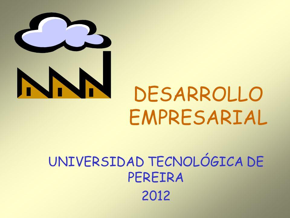 DESARROLLO EMPRESARIAL UNIVERSIDAD TECNOLÓGICA DE PEREIRA 2012