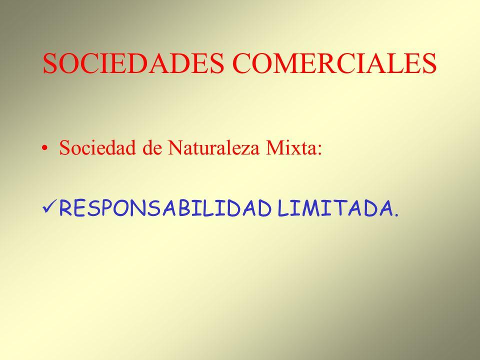 SOCIEDADES COMERCIALES Sociedad de Naturaleza Mixta: RESPONSABILIDAD LIMITADA.