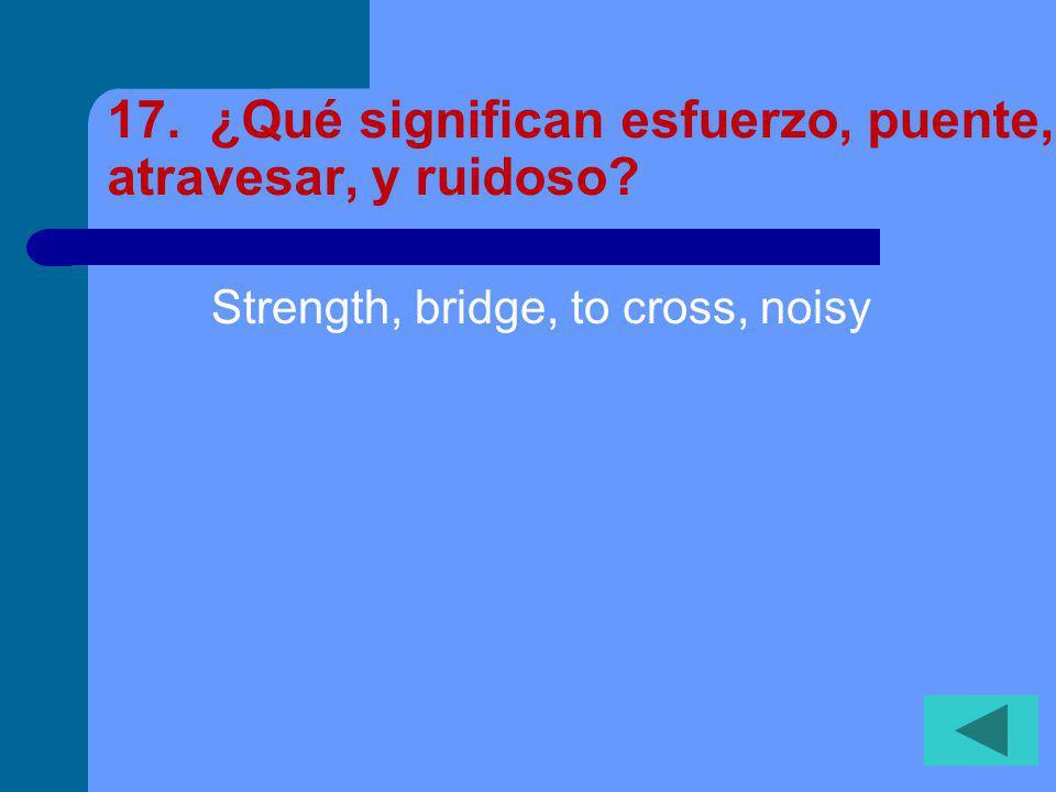 16. ¿Qué significan bullicioso, entonces, mostrar, plácido? Noisy, then, to show/demonstrate,calm
