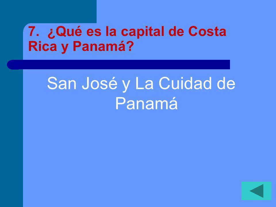 7. ¿Qué es la capital de Costa Rica y Panamá? San José y La Cuidad de Panamá